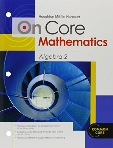 Houghton Mifflin Harcourt On Core Mathematics: Student Worktext Algebra 2 2012
