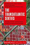 img - for The Transatlantic Sixties: Europe and the United States in the Counterculture Decade (American Studies) book / textbook / text book
