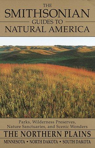 The Smithsonian Guides To Natural America  The Northern Plains  Minnesota  North Dakota  South Dakota