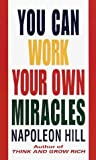 You Can Work Your Own Miracles, Napoleon Hill, 0449130665