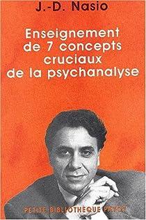 Enseignement de 7 concepts cruciaux psy. par Nasio