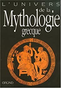 L'univers de la Mythologie grecque par Guus Houtzager