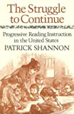The Struggle to Continue : Progressive Reading Instruction in the United States, Shannon, Patrick, 0435085344