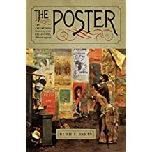 The Poster: Art, Advertising, Design, and Collecting, 1860s–1900s (Interfaces: Studies in Visual Culture)