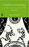 Implicit Meanings : Selected Essays in Anthropology, Professor Mary Douglas, Mary Douglas, 0415205530