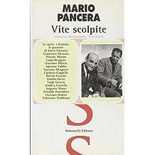 Vite scolpite. Le opere, i drammi, le passioni di Lucio Fontana, Francesco Messina, Marino Marini, Luigi Broggini, Giacomo Manzù, Agenore Fabbri...