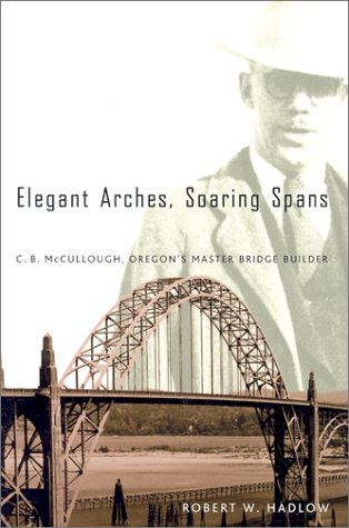 Elegant Arches, Soaring Spans: C.B. McCullough, Oregon's Master Bridge Builder (Master Builder Bridges compare prices)