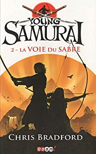 Young Samurai, tome 2 : La voie du sabre par Chris Bradford