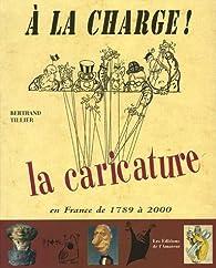 A la charge ! : La caricature en France de 1789 à 2000 par Bertrand Tillier