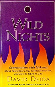 Wild Nights: Conversations with Mykonos about Passionate Love, Extraordinary sex, and How to Open to God