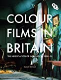Colour Films in Britain: The Negotiation of Innovation 1900-1955 by Street, Sarah published by British Film Institute (2012)