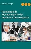 Psychologie & Management in der modernen Zahnarztpraxis: Neurowissenschaften in der Anwendung