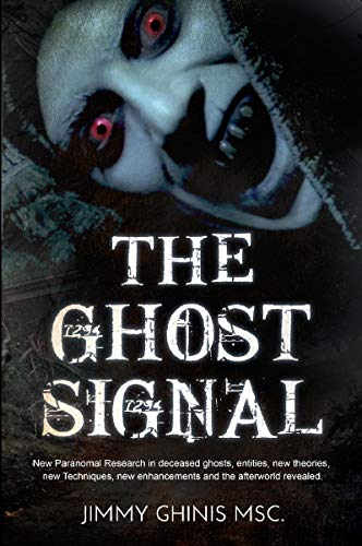 THE GHOST SIGNAL: New Paranormal Research in recently deceased ghosts, entities, new theories, new Techniques, new enhancements and the afterworld revealed.