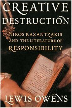 Creative Destruction: Nikos Kazantzakis and the Literature of Responsibility