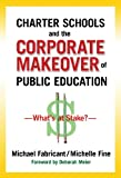 img - for Charter Schools and the Corporate Makeover of Public Education: What's at Stake? book / textbook / text book