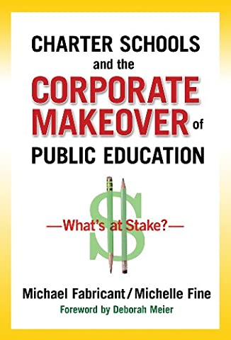 Charter Schools and the Corporate Makeover of Public Education: What's at Stake? (Public Education)