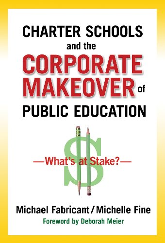 CHARTER SCHOOLS & THE CORPORATE MAKEOVER OF PUBLIC EDUCATION