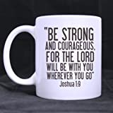 BE STRONG AND COURAGEOUS,FOR THE LORD WILL BE WITH YOU WHEREVER YOU GO. Joshua 1:9 Ceramic White Mug,Bible Verses Coffee Mug,Coffee/Tea Drinking Cup with Handle.(11 Oz) (Two Sides)