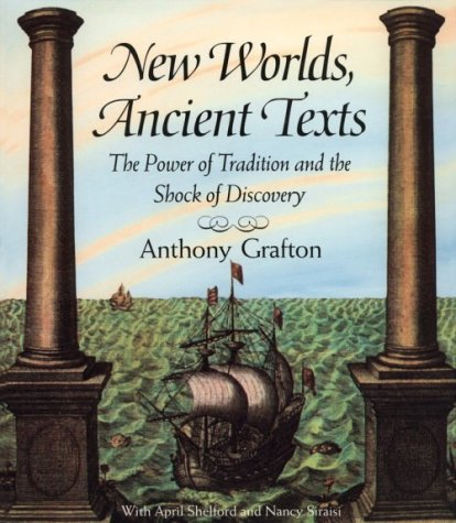 New Worlds, Ancient Texts: The Power of Tradition and the Shock of Discovery