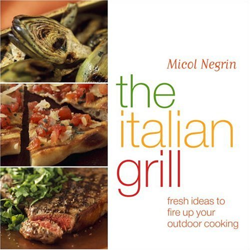 The Italian Grill: Fresh Ideas to Fire Up Your Outdoor Cooking by Clarkson Potter
