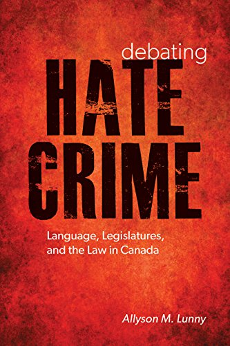 Debating Hate Crime: Language, Legislatures, and the Law in Canada (Law and Society) by UBC Press