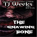 The Gnawing Bone Audiobook by T. J. Weeks, Kris Weeks Narrated by J. K. Carpenter