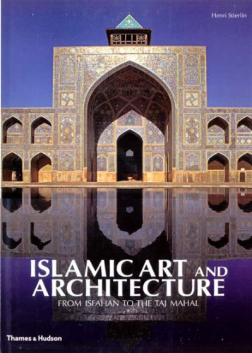 Islamic Art and Architecture: From Isfahan to the Taj Mahal por Henri Stierlin