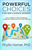 Powerful Choices for Mid-Career Women: How to Create Your Personal Pathway to Meaning, Prosperity and Your Next Great Job