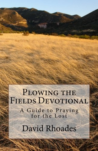 Download Plowing the Fields Devotional: A Guide to Praying for the Lost PDF