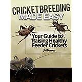 Cricket Breeding Made Easy: Your Guide to Raising Healthy Feeder Crickets