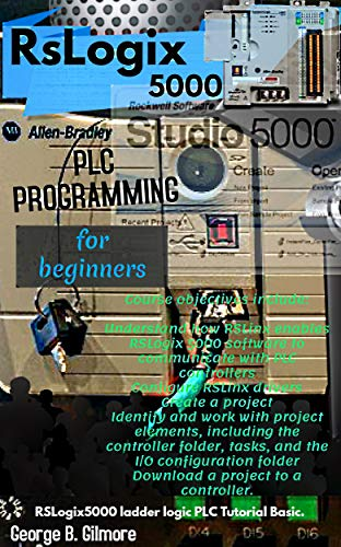 RSLOGIX 5000 PLC PROGRAMMING FOR BEGINNERS - Kindle edition