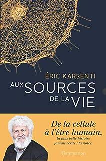 Aux sources de la vie, Karsenti, Eric