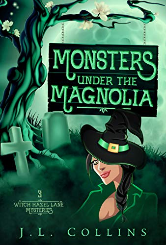 Monsters Under The Magnolia (Witch Hazel Lane Mysteries Book 3) by [Collins, J. L.]