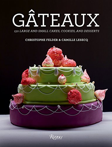 Gateaux: 150 Large and Small Cakes, Cookies, and Desserts