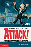 When Politicians Attack 1st Edition