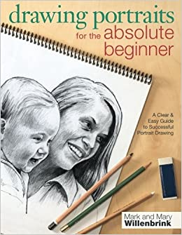 drawing portraits for the absolute beginner a clear easy guide to