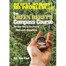 The Green Beret's Compass Course: The New Way to Stay Found (Not Lost Anywhere)