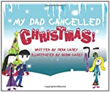 img - for My Dad Cancelled Christmas! book / textbook / text book