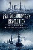 The Pre-Dreadnought Revolution, Warren Berry, 0752457942