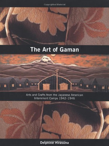 The Art of Gaman Arts and Crafts from the Japanese American Internment Camps 1942 1946 by Hirasuna, Delphine [Ten Speed Press,2005] (Hardcover)