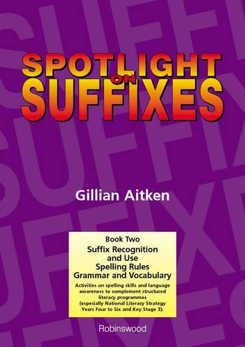 Spotlight on Suffixes Book 2: Suffix Recognition and Use, Spelling Rules and Grammar and Vocabulary (Bk. 2)