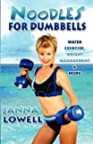 Noodles for Dumbbells, Janna Lowell, 1462664423