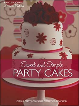 Prime Sweet And Simple Party Cakes Over 40 Pretty Cakes For Perfect Birthday Cards Printable Benkemecafe Filternl