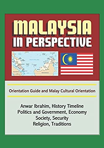 Malaysia in Perspective - Orientation Guide and Malay Cultural Orientation: Anwar Ibrahim, History Timeline, Politics and Government, Economy, Society, Security, Religion, (Cultural Defense)