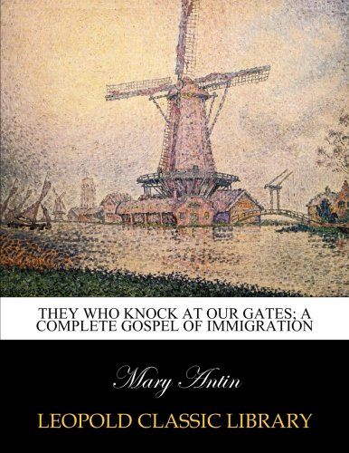 Read Online They who knock at our gates; a complete gospel of immigration pdf epub