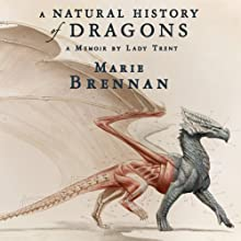 A Natural History of Dragons: A Memoir by Lady Trent Audiobook by Marie Brennan Narrated by Kate Reading