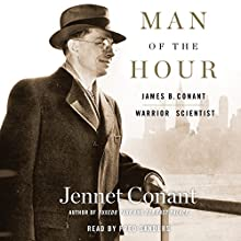 Man of the Hour: James B. Conant, Warrior Scientist Audiobook by Jennet Conant Narrated by Fred Sanders