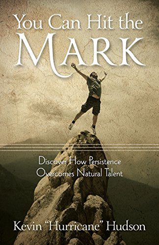 You Can Hit the Mark-Discover How Persistence Overcomes Natural Talent