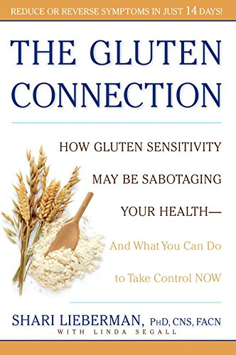 The Gluten Connection: How Gluten Sensitivity May Be Sabotaging Your Health--And What You Can Do to Take Control Now by Shari Lieberman