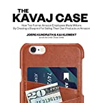 The KAVAJ Case: How Two Former Amazon Employees Made Millions by Creating a Blueprint for Selling Their Own Products on Amazon | Joerg Kundrath,Kai Klement